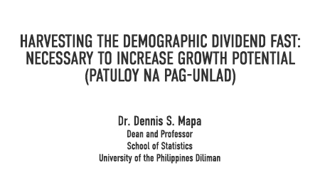 Presentation of Dr. Dennis Mapa on Pagtuloy na Pag-unlad: Increasing the Demographic Dividend